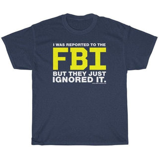 I was Reported to the FBI T-Shirt