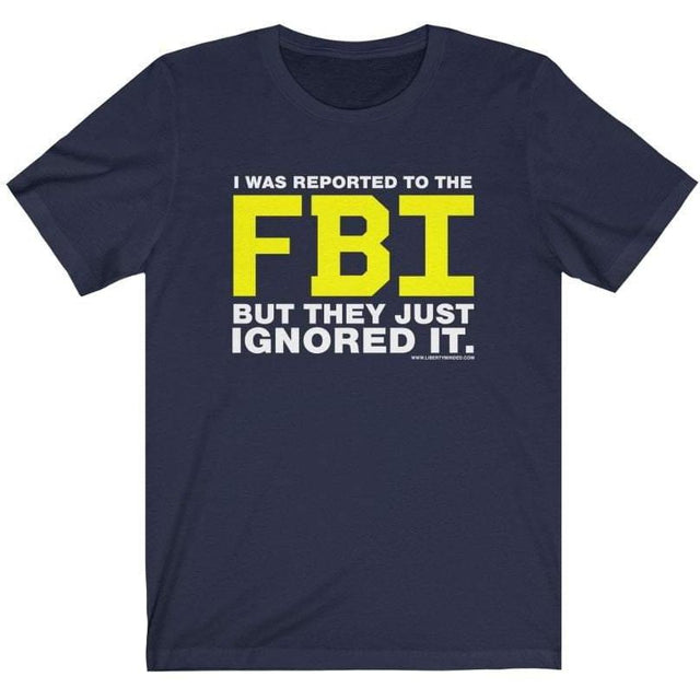 I was Reported to the FBI T-Shirt Ladies T-Shirt