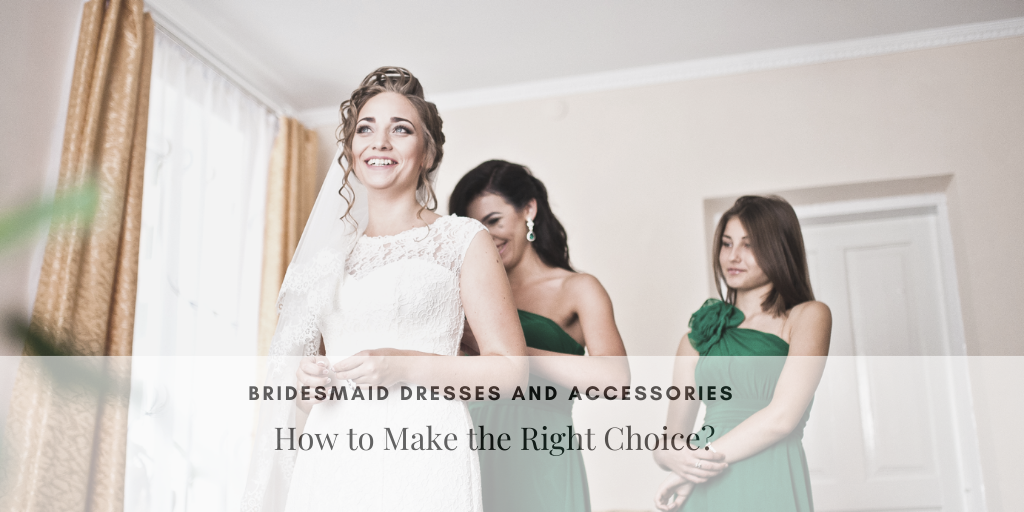 Bridesmaid Dresses and Accessories: How to Make the Right Choice?