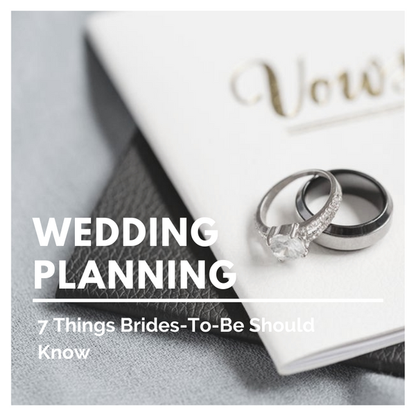 7 Things Brides-To-Be Should Know About Wedding Planning