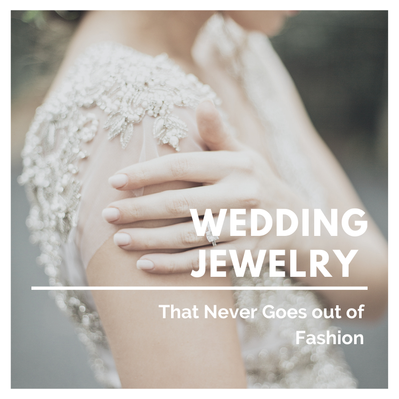 Types of Wedding Jewelry That Never Go out of Fashion
