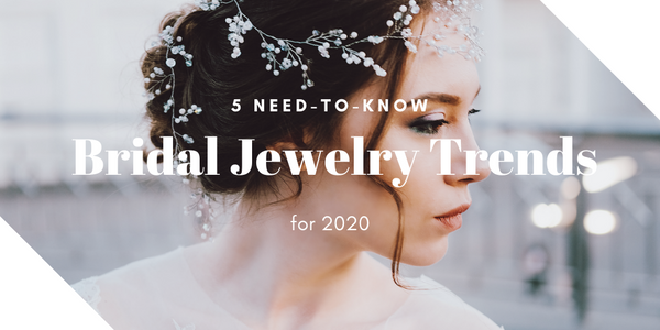 Five Need-to-Know Bridal Jewelry Trends for 2020!