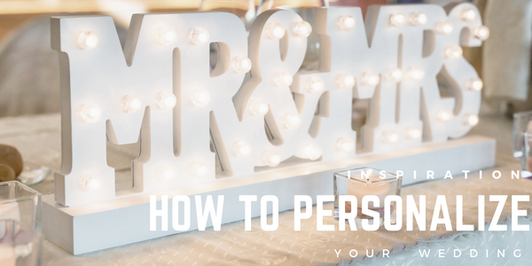 Wedding Inspiration: How to Personalize Your Wedding