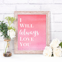 I Will Always Love You Printable- The Digital Download Shop