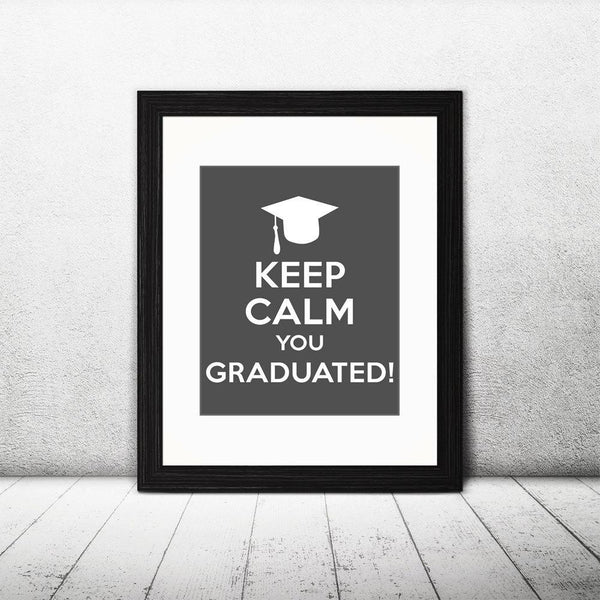 Keep Calm You Graduated Printable Wall Art - The Digital Download Shop