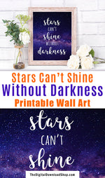 Stars Can't Shine Without Darkness Printable Wall Art- This inspirational / motivational typography art would be great in an office or bedroom! | #motivational #wallArt #DigitalDownloadShop