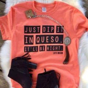 Just Dip it in Queso Tee