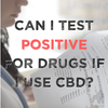 Will I Test Positive on a Drug Test with CBD?