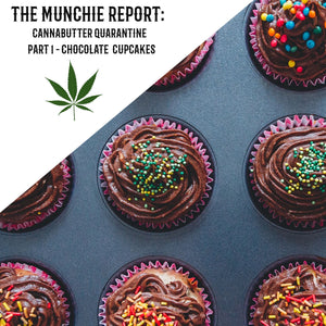 The Munchie Report: Cannabutter Quarantine  Part 1 - Chocolate Cupcakes