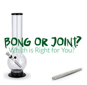 Bong or Joint? Which is Right for You?
