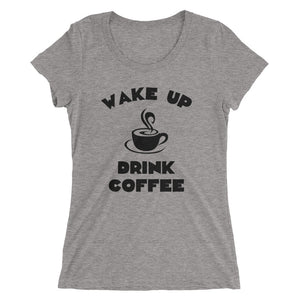 Wake Up Drink Coffee Ladies T Shirt