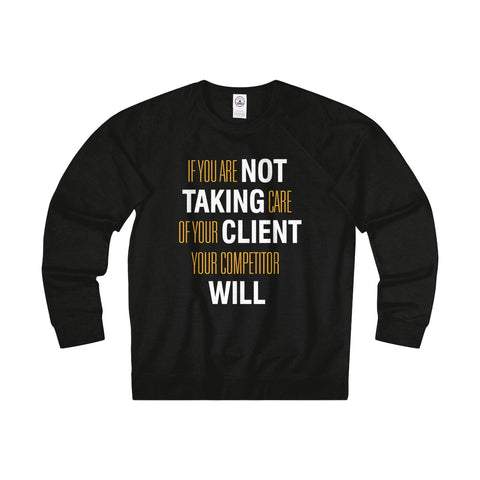 If You Are Not Taking Care Sweatshirt Tee
