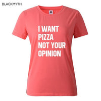 Cotton Tshirt I WANT PIZZA NOT YOUR OPINION