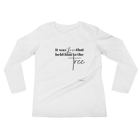 """It was love that held him to the Tree"" - Ladies' Long Sleeve T-Shirt"