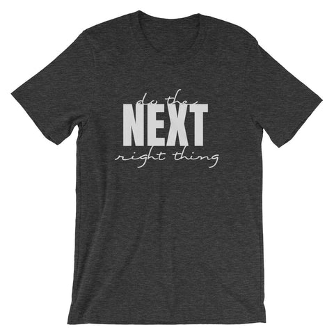 """Do the NEXT right thing"" - Short-Sleeve Unisex T-Shirt"
