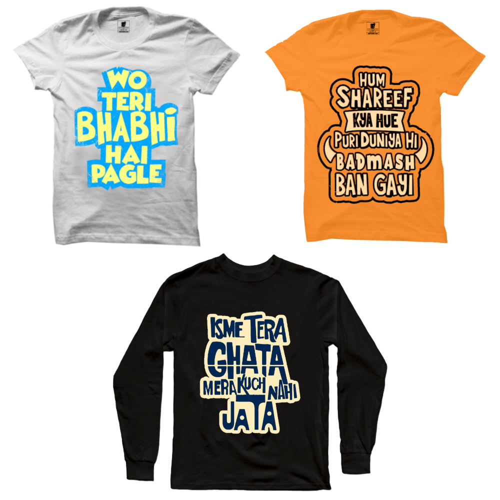3 T-Shirts Combo : Wo teri bhabhi White, Hum shareef kya hue Orange, Isme tera ghata(Full) Black