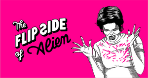 The Flip Side of… Alien (Unofficial and Unauthorized)