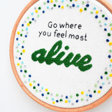Go Where You Feel Alive Hand Embroidery Art