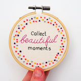 Collect Beautiful Moments Inspirational Embroidery Art