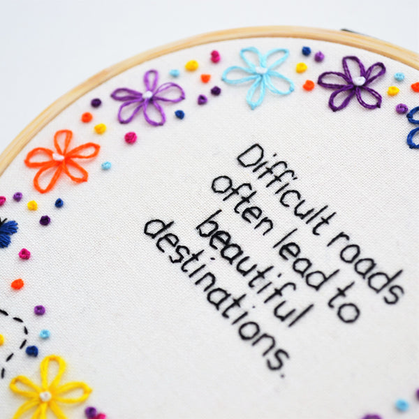 Difficult Roads Lead to Beautiful Destinations Hand Embroidery Hoop Art