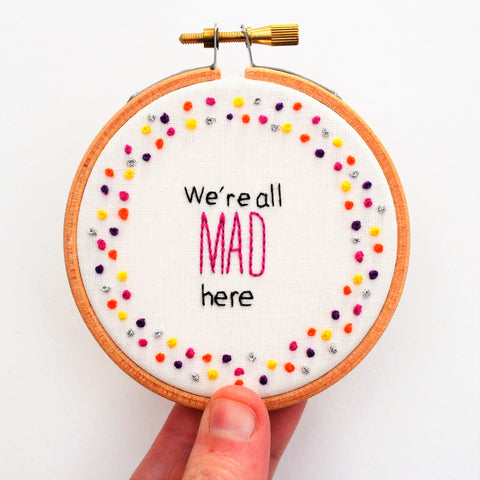 We're All Mad Here Miniature Embroidery Hoop Art
