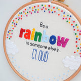 'Be A Rainbow' Hand Embroidery Inspirational Hoop Art