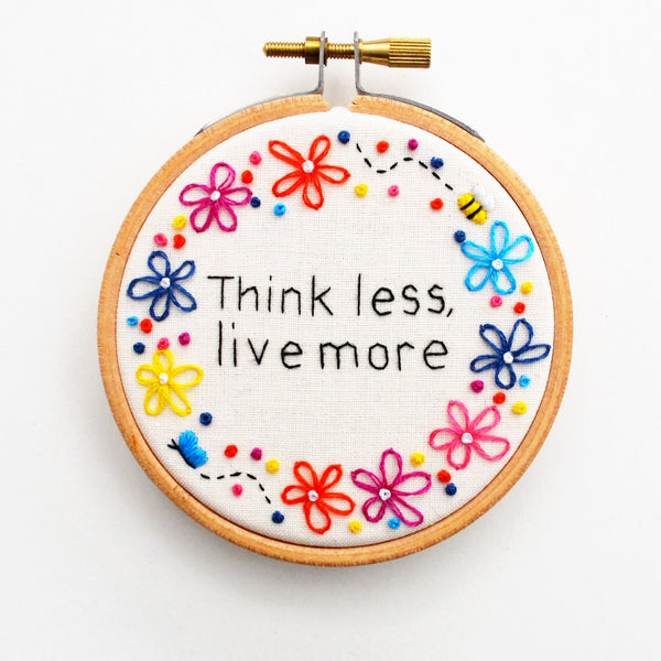 Think Less Live More Miniature Hand Embroidery Hoop Art