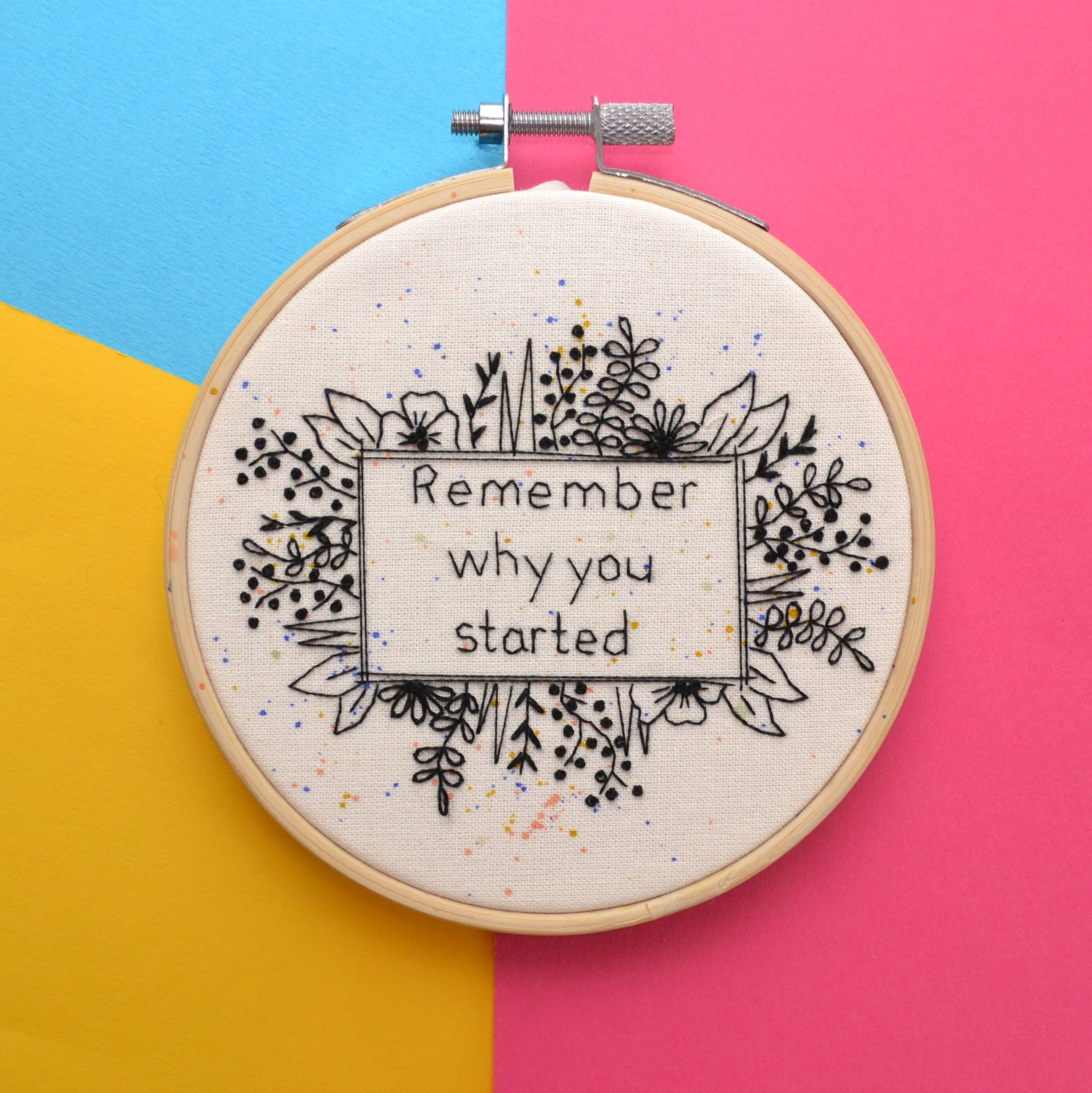 Remember Why You Started Hand Embroidery Hoop Art