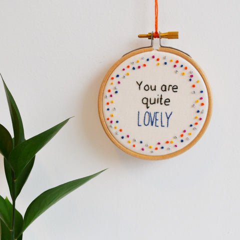 Miniature Embroidery Hoop Art 'You Are Quite Lovely'