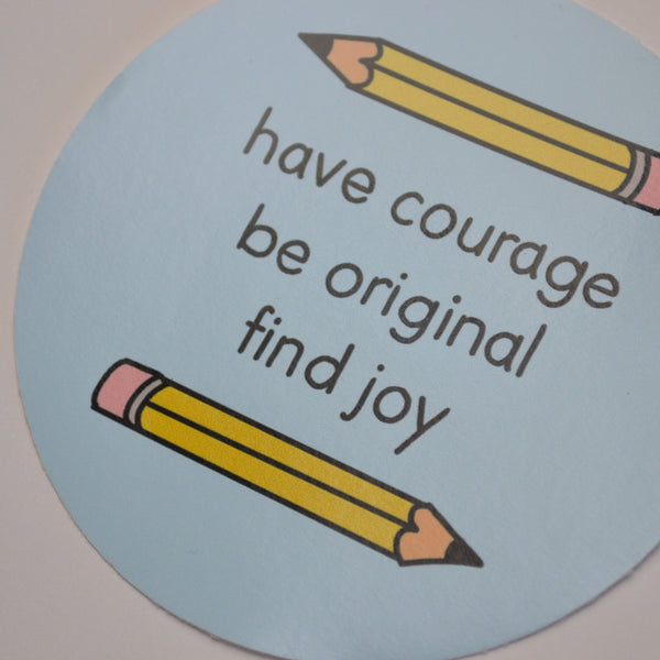 Have Courage Be Original Find Joy Vinyl Sticker