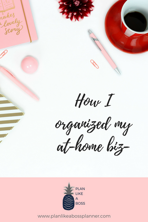 How I Organized My At-Home Business