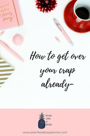 Get over your crap already-