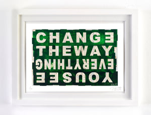 CHANGE THE WAY YOU SEE EVERYTHING - Limited Edition of 10
