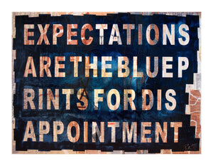 EXPECTATIONS ARE THE BLUEPRINTS FOR DISAPPOINTMENT - Limited Edition of 20