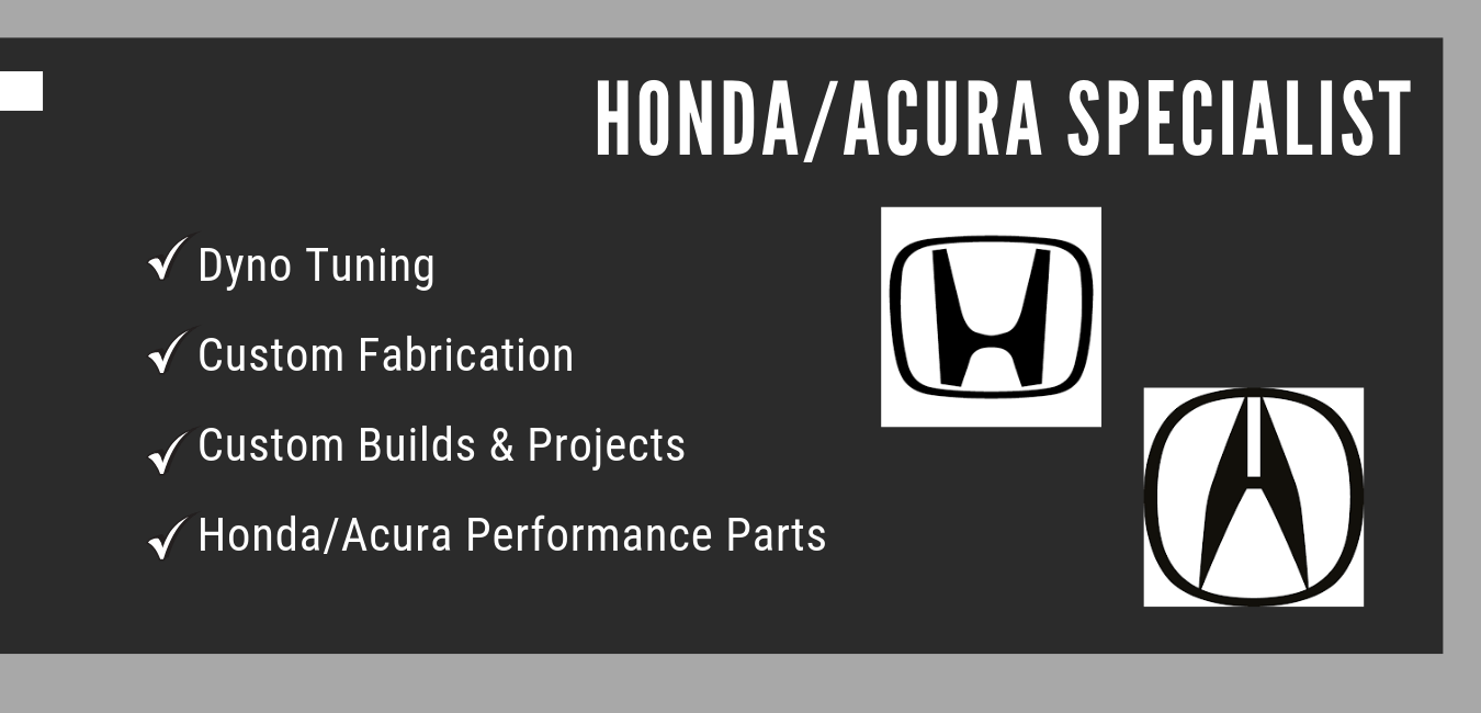 Honda Acura Custom Performance Specialist. Services include Honda/Acura Dyno Tuning, Custom exhaust and fabrication (Mig welding & Tig Welding), Custom performance upgrades, Honda/Acura aftermarket parts