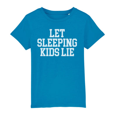 Let Sleeping Kids Lie - T-Shirt