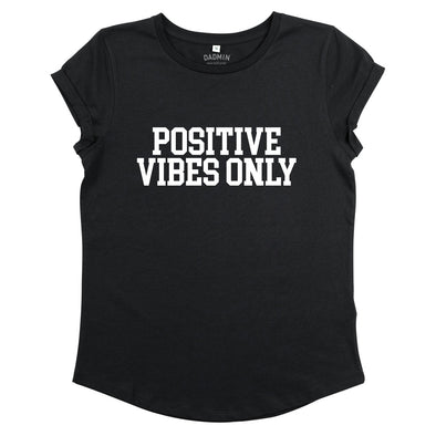 Positive Vibes Only -  Rolled Sleeved Womens Tee Shirt
