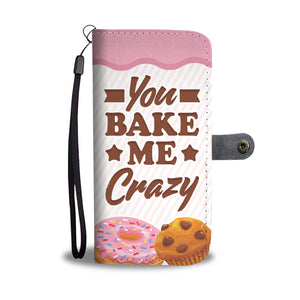 You Bake Me Crazy Phone Case/Wallet