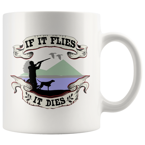 IF IT FLIES.... MUG for DUCK HUNTERS