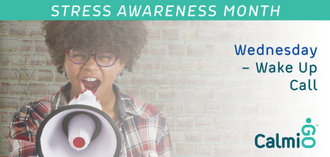 April 3 – Stress Awareness Month - Wednesday Wake Up Call