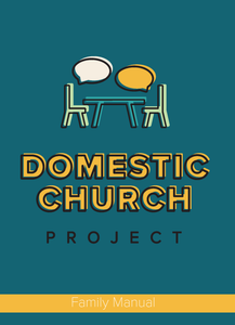 Family Manual: The Domestic Church Project
