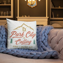 "PARK CITY is CALLING and I must ""LIVE THERE"" - Premium Pillow throw"