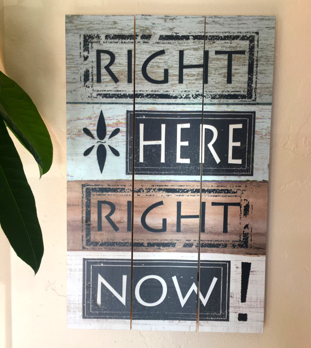 Wood Stamped Print Sign - Right Here Right Now
