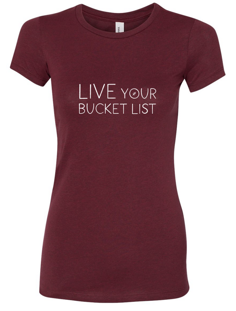 Live Your Bucket List / Print  - Fitted Tee