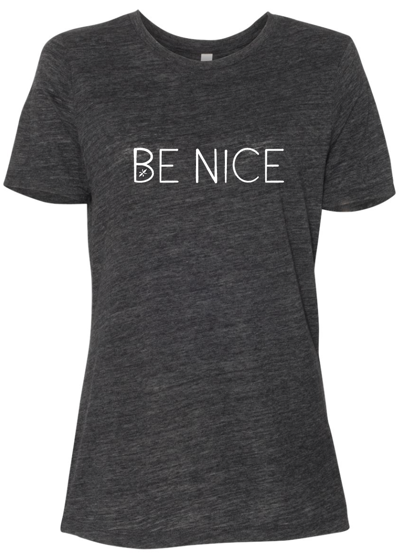 Be Nice- Relaxed Tee