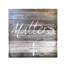 Wood Sign - ALL THAT MATTERS IS RIGHT HERE RIGHT NOW