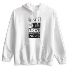 Right Here Right Now Unisex Hoodie Classic Fit Block Print - White - Wear Your Reminder To Be Present Everywhere
