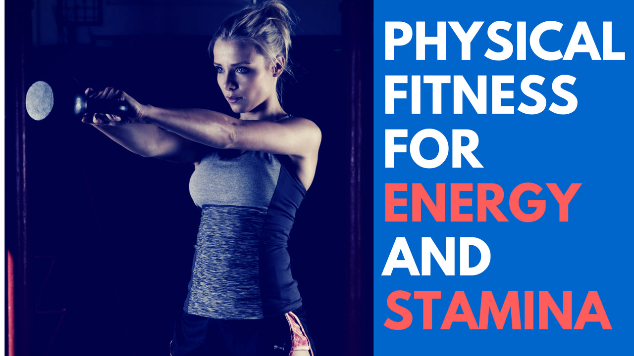 Physical Fitness for Energy and Stamina