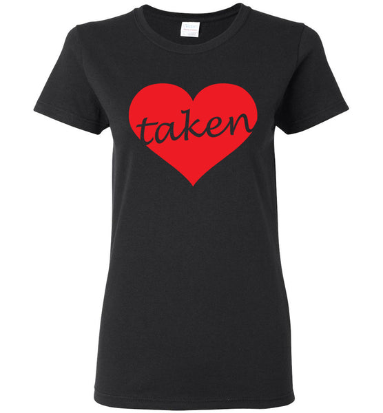 "Women's Favorite Tee -Special Valentine's Day Tee -""Taken""  ""Free Shipping USA!"