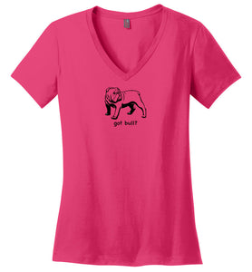 GOT BULL? Ladies -V-Neck T-Shirt